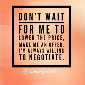 Make me an offer!  I love to negotiate.